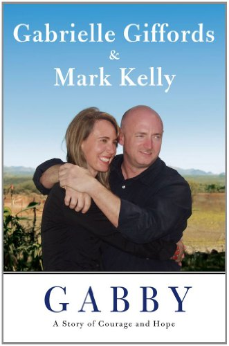 GABBY : A Story of Courage and Hope (SIGNED): Giffords, Gabrielle; & Kelly, Mark with Jeffrey ...
