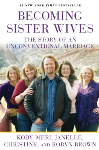 Becoming Sister Wives: The Story of an Unconventional Marriage (1451661304) by Brown, Kody; Brown, Meri; Brown, Janelle; Brown, Christine; Brown, Robyn