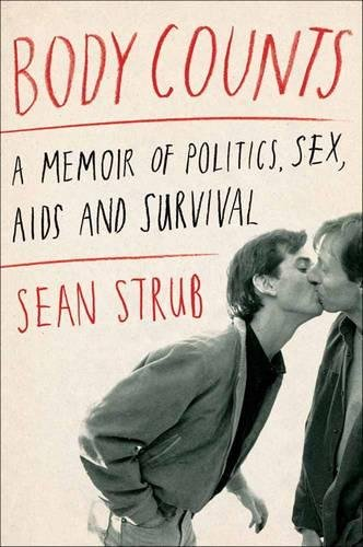 Body Counts: A Memoir of Politics, Sex, Aids, and Survival: Strub, Sean