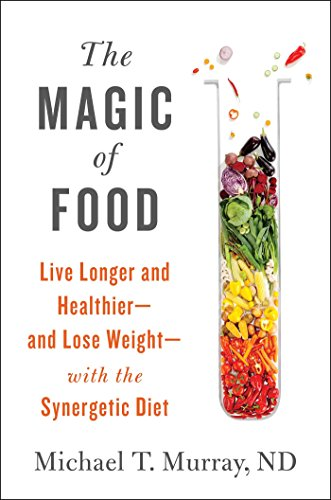 The Magic of Food: Live Longer and: Michael T. Murray