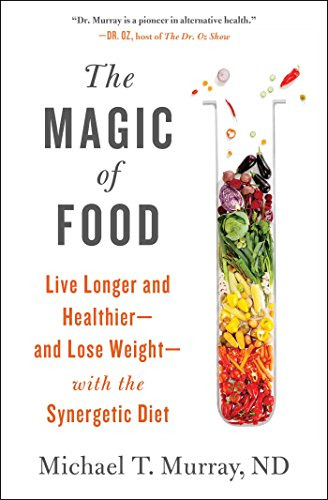 9781451662986: The Magic of Food: Live Longer and Healthier--and Lose Weight--with the Synergetic Diet