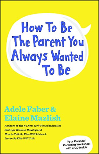 9781451663907: How to Be the Parent You Always Wanted to Be