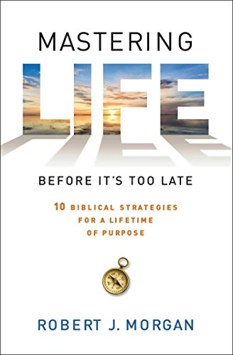 9781451664744: Mastering Life Before It's Too Late: 10 Biblical Strategies for a Lifetime of Purpose