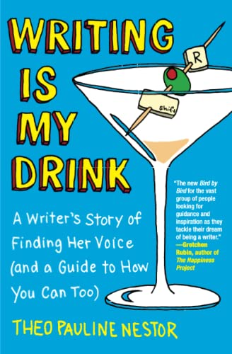 Writing Is My Drink: A Writer's Story of Finding Her Voice (and a Guide to How You Can Too): ...