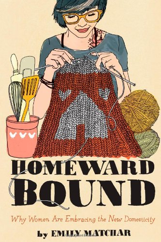 9781451665444: Homeward Bound: Why Women Are Embracing the New Domesticity