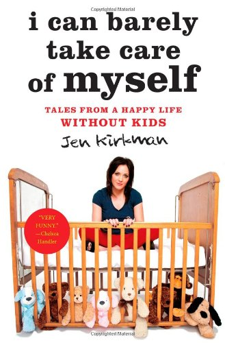 9781451667004: I Can Barely Take Care of Myself: Tales From a Happy Life Without Kids