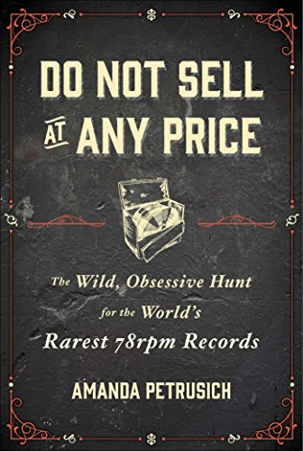 9781451667059: Do Not Sell At Any Price: The Wild, Obsessive Hunt for the World's Rarest 78rpm Records