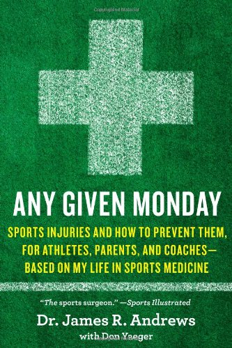 9781451667080: Any Given Monday: Sports Injuries and How to Prevent Them for Athletes, Parents, and Coaches - Based on My Life in Sports Medicine
