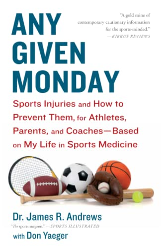 9781451667097: Any Given Monday: Sports Injuries and How to Prevent Them for Athletes, Parents, and Coaches - Based on My Life in Sports Medicine