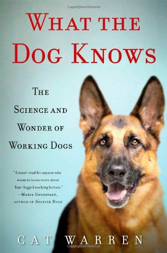 9781451667318: What the Dog Knows: The Science and Wonder of Working Dogs