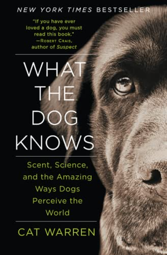 9781451667325: What the Dog Knows: Scent, Science, and the Amazing Ways Dogs Perceive the World