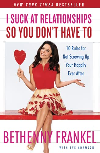 I Suck at Relationships So You Don't Have To: 10 Rules for Not Screwing Up Your Happily Ever ...