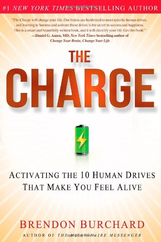 The Charge: Activating the 10 Human Drives That Make You Feel Alive: Burchard, Brendon