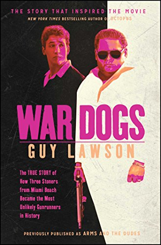 9781451667608: War Dogs: The True Story of How Three Stoners From Miami Beach Became the Most Unlikely Gunrunners in History