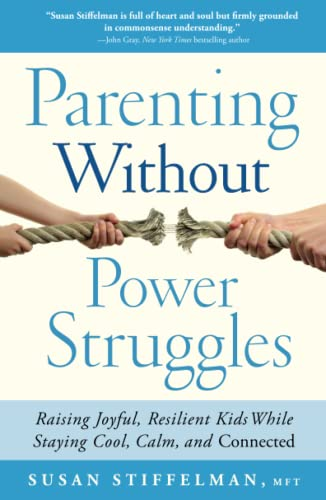 9781451667660: Parenting Without Power Struggles: Raising Joyful, Resilient Kids While Staying Cool, Calm, and Connected