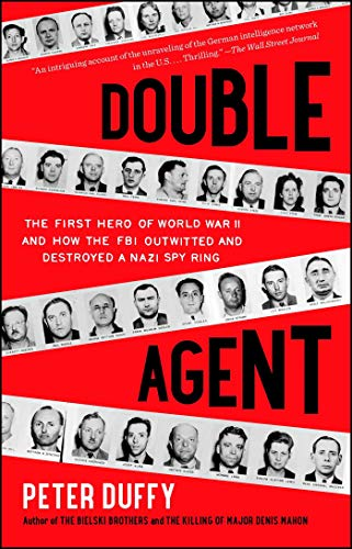 Double Agent: The First Hero of World War II and How the FBI Outwitted and Destroyed a Nazi Spy ...