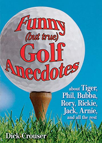 9781451670769: Funny (but true) Golf Anecdotes: About Tiger, Phil, Bubba, Rory, Rickie, Jack, Arnie, and all the rest.