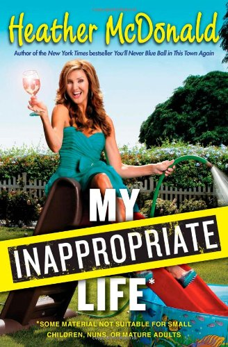 My Inappropriate Life Some Material May Not Be Suitable for Small Children Nuns or Mature Adults