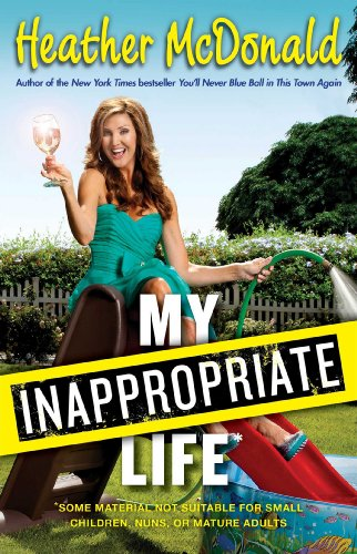 9781451672237: My Inappropriate Life: Some Material May Not Be Suitable for Small Children, Nuns, or Mature Adults