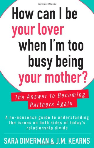 9781451673807: How Can I Be Your Lover When I'm Too Busy Being Your Mother? The Answer to Becoming Partners Again