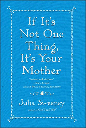 If It's Not One Thing, It's Your Mother: Sweeney, Julia