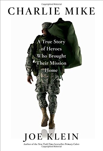 Charlie Mike: A True Story of Heroes Who Brought Their Mission Home: Klein, Joe