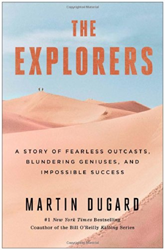 9781451677577: The Explorers: A Story of Fearless Outcasts, Blundering Geniuses, and Impossible Success