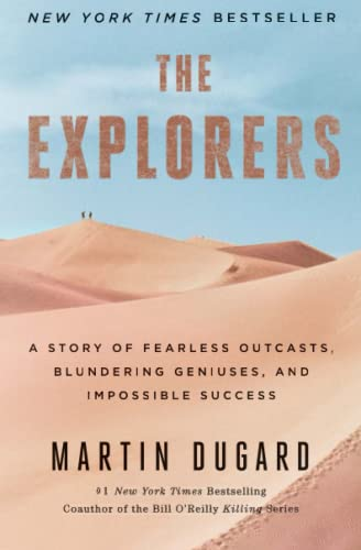 9781451677584: The Explorers: A Story of Fearless Outcasts, Blundering Geniuses, and Impossible Success