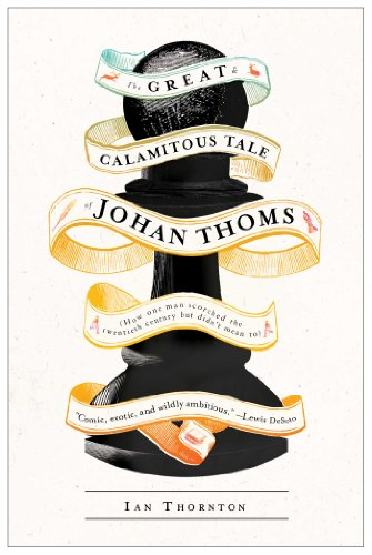 9781451678482: The Great & Calamitous Tale of Johan Thoms: How One Man Scorched the Twentieth Century But Didn't Mean To