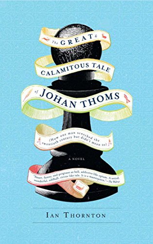 9781451678499: The Great & Calamitous Tale of Johan Thoms: How One Man Scorched the Twentieth Century But Didn't Mean To