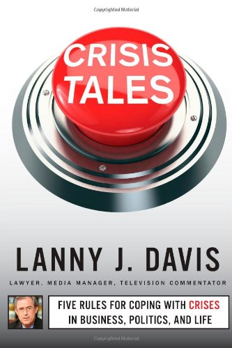 9781451679281: Crisis Tales: Five Rules for Coping with Crises in Business, Politics, and Life