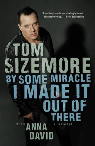 By Some Miracle I Made It Out of There: A Memoir [SIGNED]: Sizemore, Tom; with Anna David