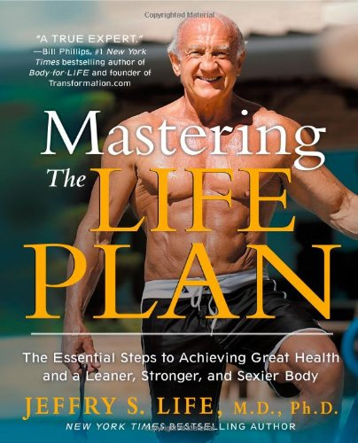 9781451681703: Mastering the Life Plan: The Essential Steps to Achieving Great Health and a Leaner, Stronger, and Sexier Body
