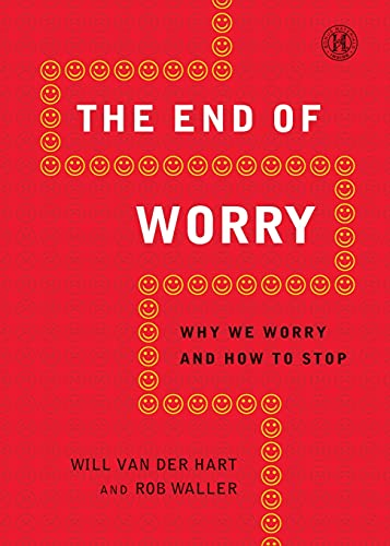 The End of Worry: Why We Worry and How to Stop: van der Hart, Will
