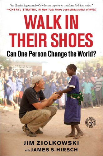 Walk in Their Shoes: Can One Person Change the World?: Ziolkowski, Jim with James S. Hirsch
