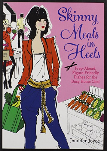 9781451685077: Skinny Meals in Heels: Prep-Ahead, Figure-Friendly Dishes for the Busy Home Chef