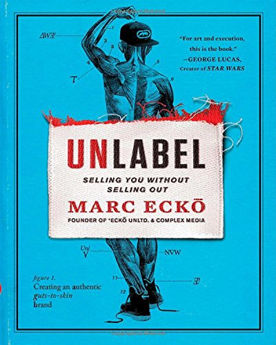 Unlabel: Selling You Without Selling Out (Hardcover): Marc Ecko