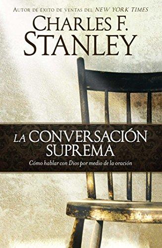 9781451691153: La conversación suprema: Cómo hablar con Dios por medio de la oración (Spanish Edition)