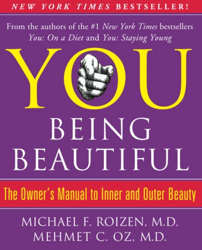 YOU: Being Beautiful: The Owner's Manual to Inner and Outer Beauty (145169136X) by Michael F. Roizen; Mehmet Oz