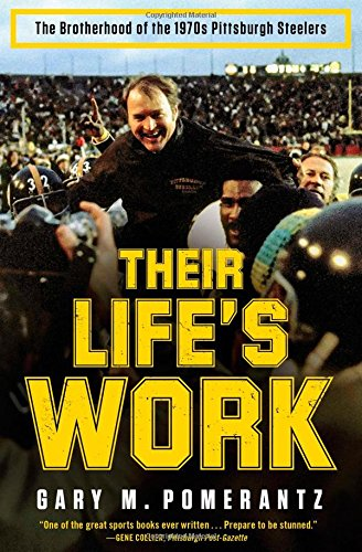 9781451691634: Their Life's Work: The Brotherhood of the 1970s Pittsburgh Steelers