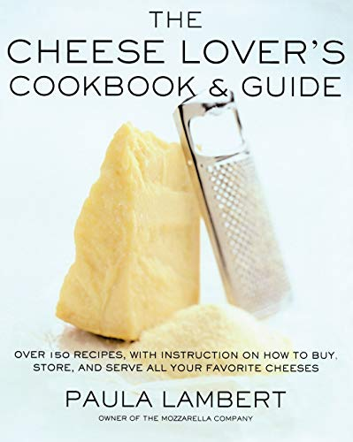 9781451692525: The Cheese Lover's Cookbook and Guide: Over 100 Recipes, with Instructions on How to Buy,