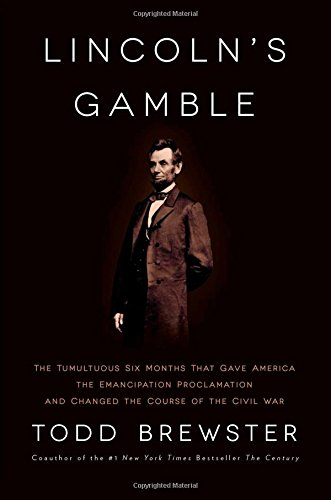 9781451693867: Lincoln's Gamble: The Tumultuous Six Months that Gave America the Emancipation Proclamation and Changed the Course of the Civil War
