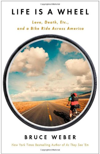 9781451695014: Life Is a Wheel: Love, Death, Etc., and a Bike Ride Across America
