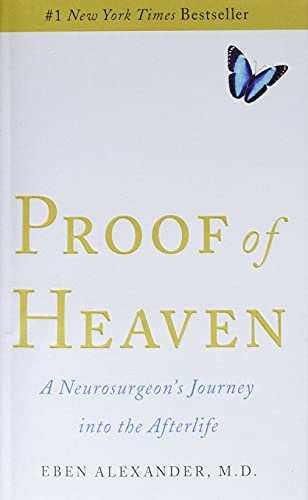 Proof of Heaven: A Neurosurgeon's Journey into the Afterlife: Alexander, Eben