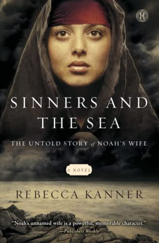 Sinners and the Sea: The Untold Story of Noah's Wife: Rebecca Kanner