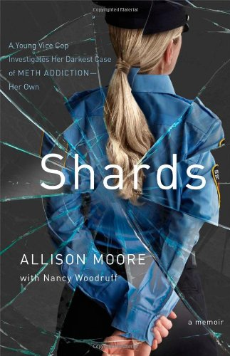 9781451696356: Shards: A Young Vice Cop Investigates Her Darkest Case of Meth Addiction―Her Own