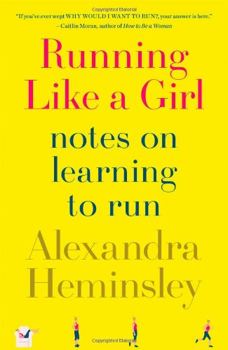 9781451697124: Running Like a Girl: Notes on Learning to Run