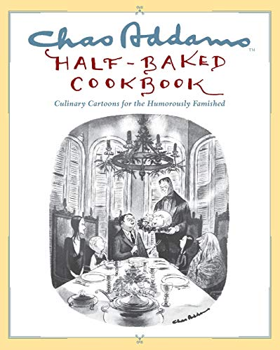 9781451697490: Chas Addams Half-Baked Cookbook: Culinary Cartoons for the Humorously Famished