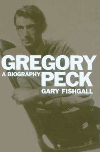 Gregory Peck: A Biography: Gary Fishgall