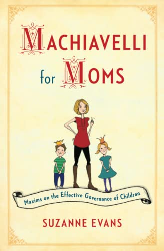 9781451699586: Machiavelli for Moms: Maxims on the Effective Governance of Children*
